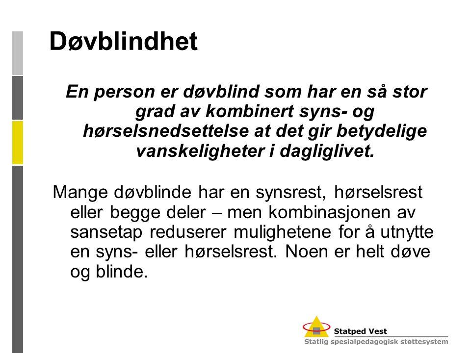 Døvblindhet En person er døvblind som har en så stor grad av kombinert syns- og hørselsnedsettelse at det gir betydelige vanskeligheter i dagliglivet.