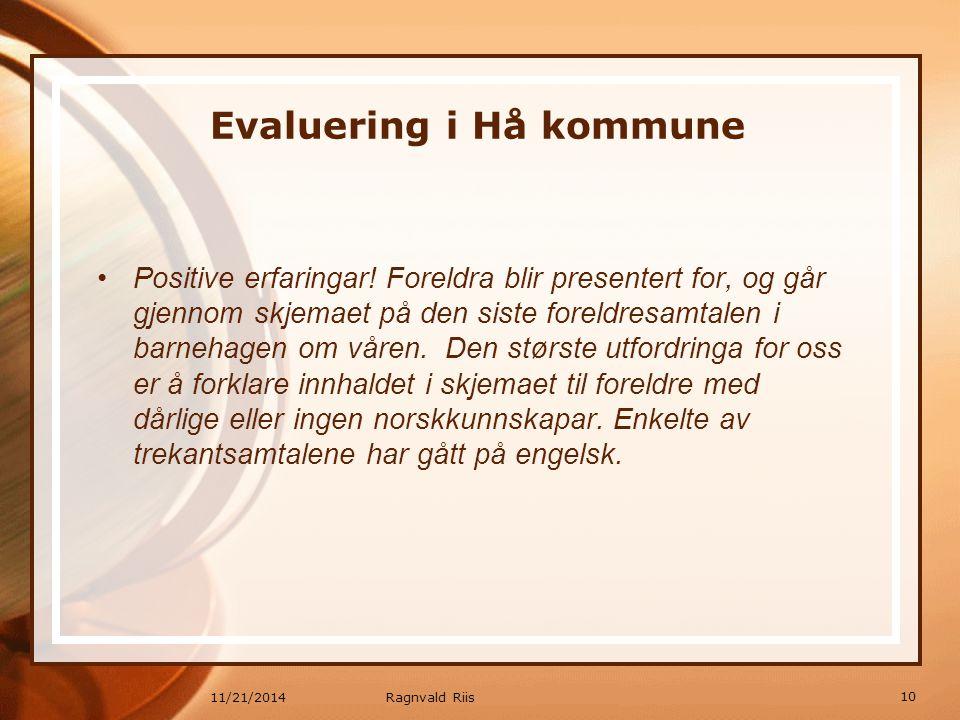 11/21/2014 Evaluering i Hå kommune Positive erfaringar! Foreldra blir presentert for, og går gjennom skjemaet på den siste foreldresamtalen i barnehag