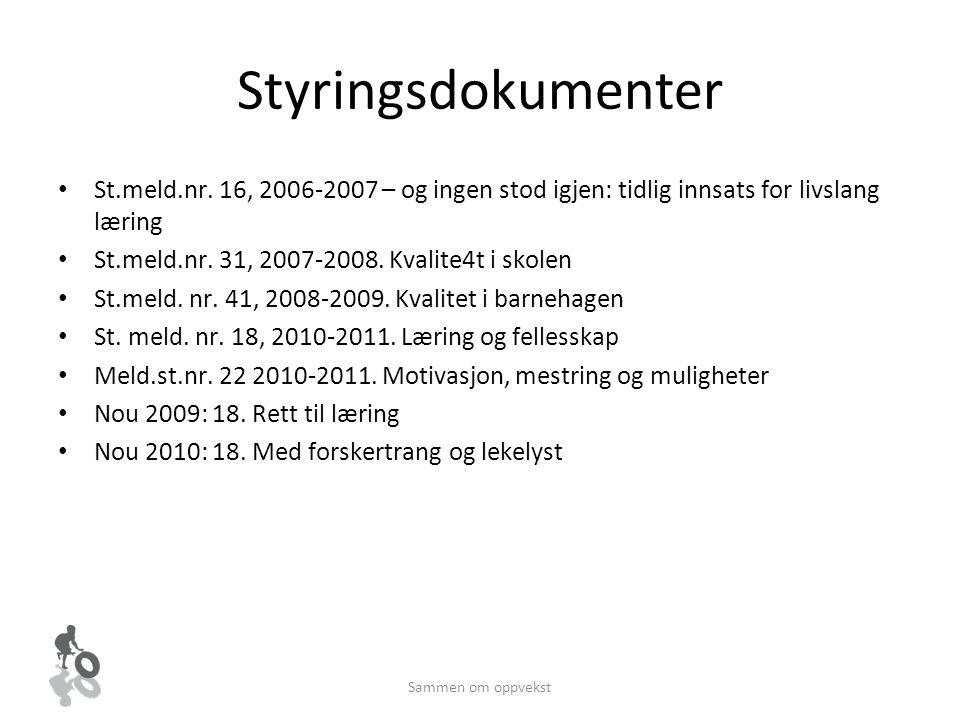 Sammen om oppvekst Styringsdokumenter St.meld.nr. 16, 2006-2007 – og ingen stod igjen: tidlig innsats for livslang læring St.meld.nr. 31, 2007-2008. K