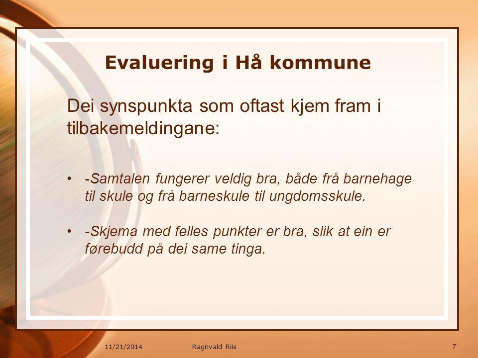 11/21/2014 Evaluering i Hå kommune Dei synspunkta som oftast kjem fram i tilbakemeldingane: -Samtalen fungerer veldig bra, både frå barnehage til skul