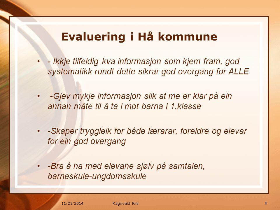 11/21/2014 Evaluering i Hå kommune - Ikkje tilfeldig kva informasjon som kjem fram, god systematikk rundt dette sikrar god overgang for ALLE -Gjev myk