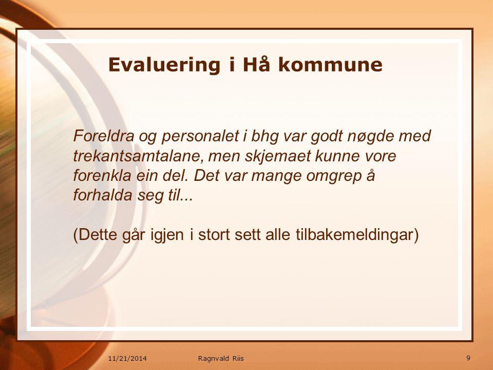 11/21/2014 Evaluering i Hå kommune Foreldra og personalet i bhg var godt nøgde med trekantsamtalane, men skjemaet kunne vore forenkla ein del. Det var