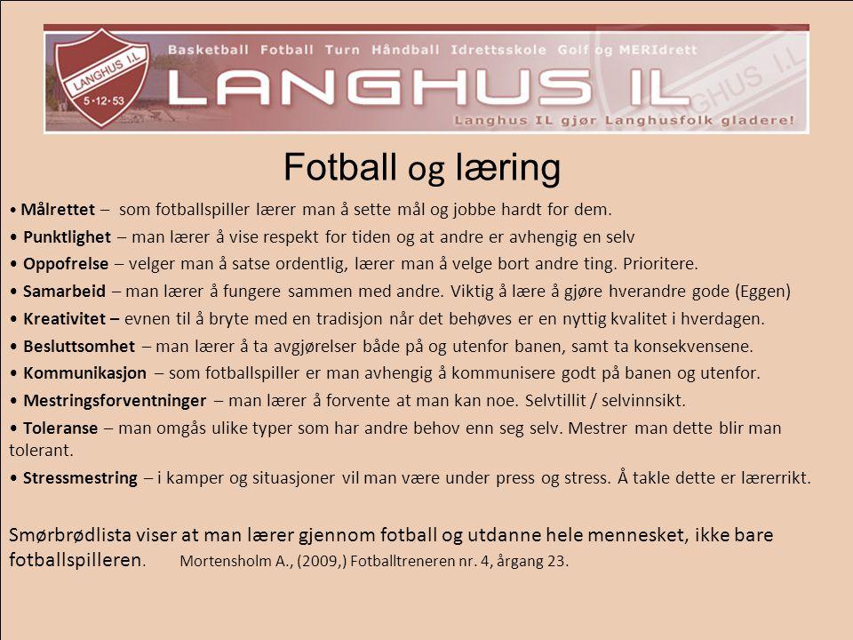 Fotball og læring Målrettet – som fotballspiller lærer man å sette mål og jobbe hardt for dem. Punktlighet – man lærer å vise respekt for tiden og at