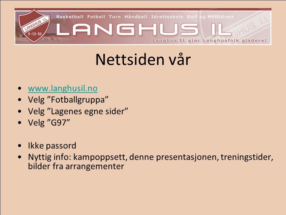 """Nettsiden vår www.langhusil.no Velg """"Fotballgruppa"""" Velg """"Lagenes egne sider"""" Velg """"G97"""" Ikke passord Nyttig info: kampoppsett, denne presentasjonen,"""