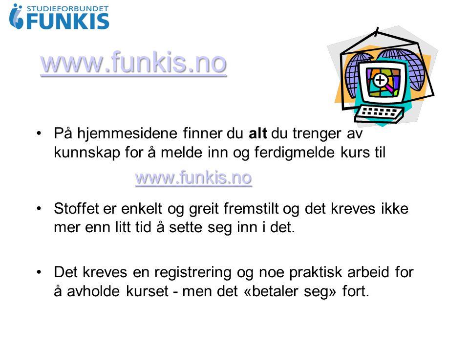 www.funkis.no På hjemmesidene finner du alt du trenger av kunnskap for å melde inn og ferdigmelde kurs til www.funkis.no www.funkis.nowww.funkis.no Stoffet er enkelt og greit fremstilt og det kreves ikke mer enn litt tid å sette seg inn i det.