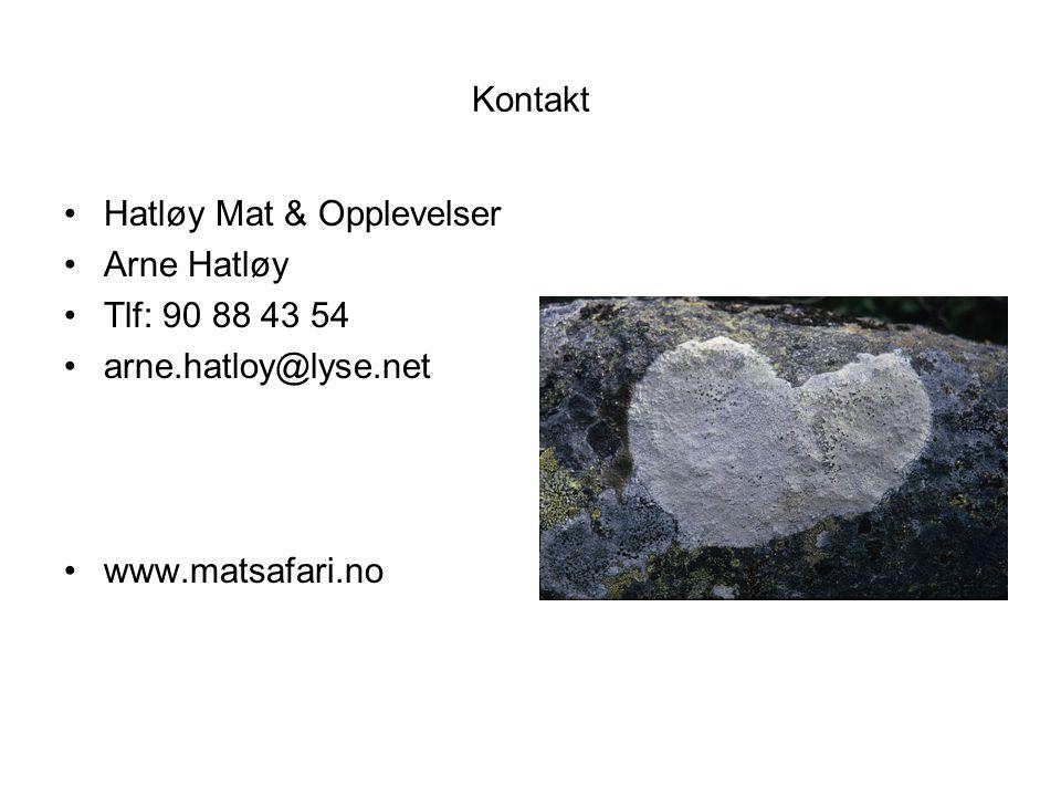 Kontakt Hatløy Mat & Opplevelser Arne Hatløy Tlf: 90 88 43 54 arne.hatloy@lyse.net www.matsafari.no