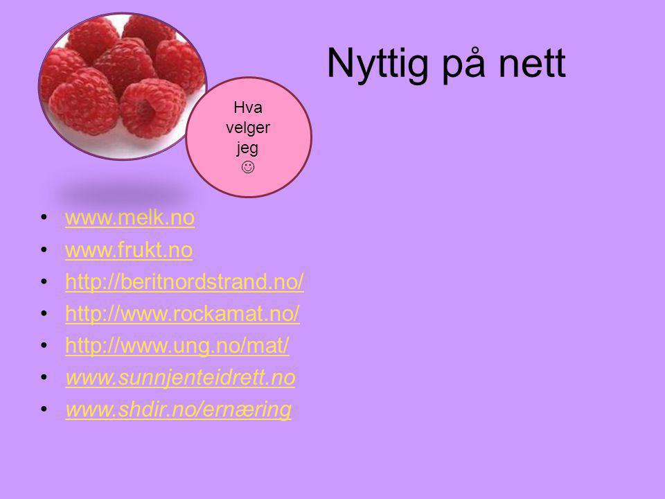 Nyttig på nett www.melk.no www.frukt.no http://beritnordstrand.no/ http://www.rockamat.no/ http://www.ung.no/mat/ www.sunnjenteidrett.no www.shdir.no/