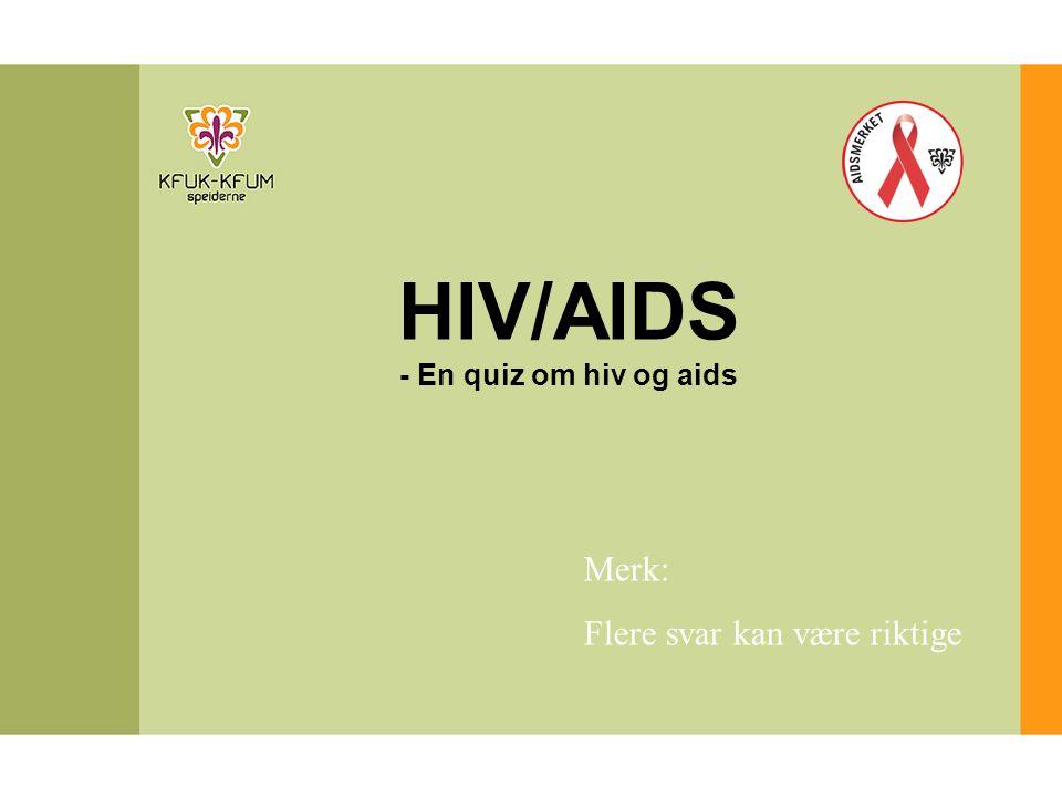 HIV/AIDS - En quiz om hiv og aids Merk: Flere svar kan være riktige