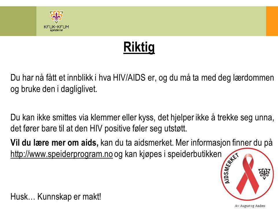 Du har nå fått et innblikk i hva HIV/AIDS er, og du må ta med deg lærdommen og bruke den i dagliglivet. Du kan ikke smittes via klemmer eller kyss, de
