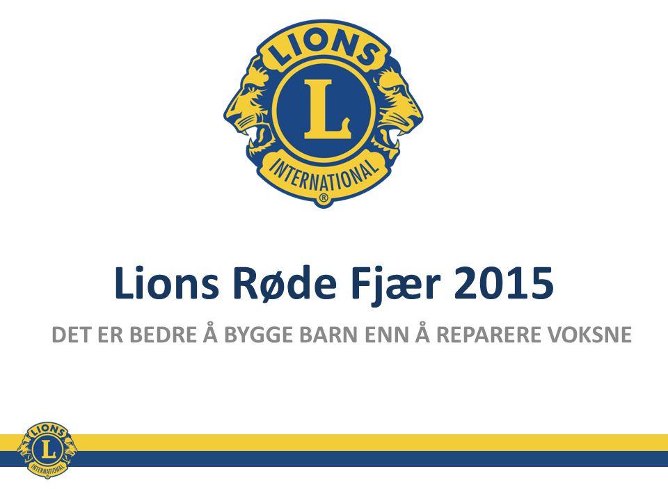 Lions Røde Fjær 2015 DET ER BEDRE Å BYGGE BARN ENN Å REPARERE VOKSNE