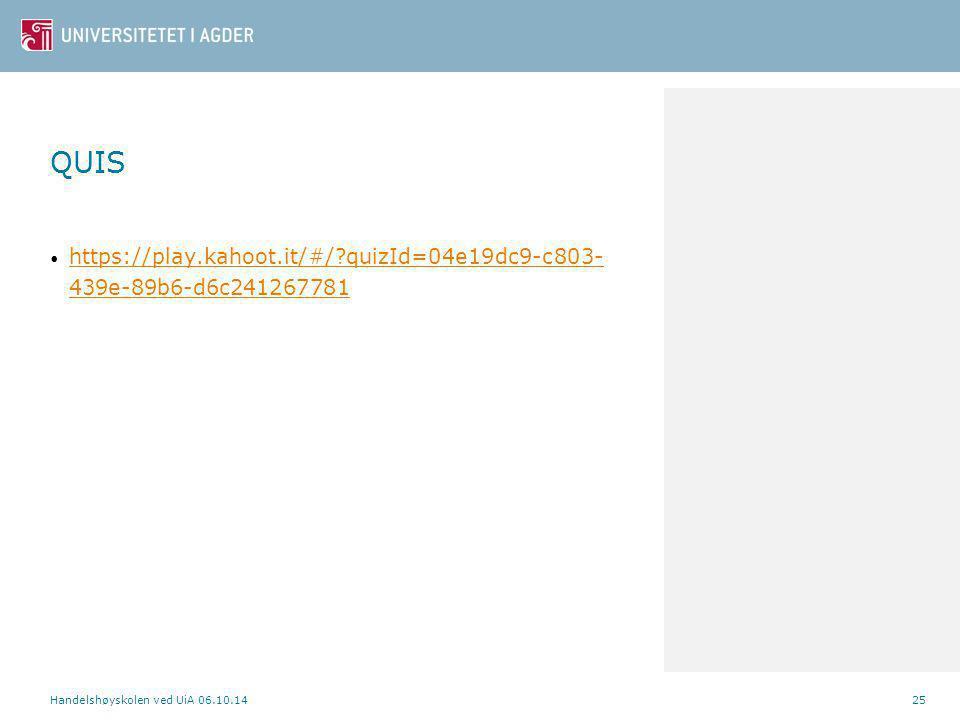 QUIS https://play.kahoot.it/#/?quizId=04e19dc9-c803- 439e-89b6-d6c241267781 https://play.kahoot.it/#/?quizId=04e19dc9-c803- 439e-89b6-d6c241267781 Handelshøyskolen ved UiA 06.10.1425