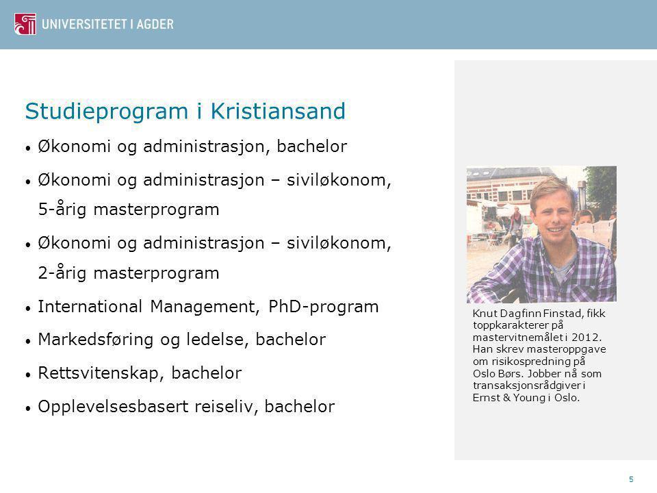 Studieprogram i Kristiansand Økonomi og administrasjon, bachelor Økonomi og administrasjon – siviløkonom, 5-årig masterprogram Økonomi og administrasjon – siviløkonom, 2-årig masterprogram International Management, PhD-program Markedsføring og ledelse, bachelor Rettsvitenskap, bachelor Opplevelsesbasert reiseliv, bachelor 5 Knut Dagfinn Finstad, fikk toppkarakterer på mastervitnemålet i 2012.