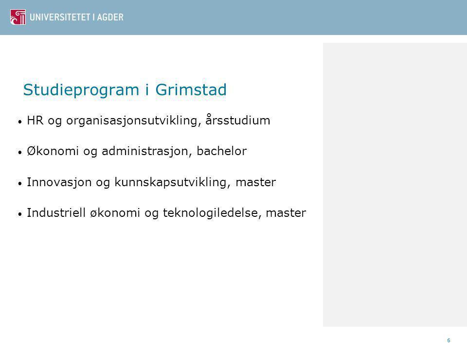 Studieprogram i Grimstad HR og organisasjonsutvikling, årsstudium Økonomi og administrasjon, bachelor Innovasjon og kunnskapsutvikling, master Industriell økonomi og teknologiledelse, master 6