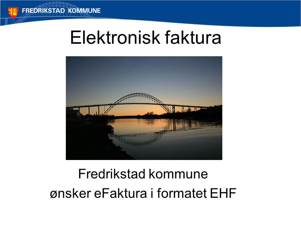 Første levering eFaktura Fredrikstad kommune ønsker først en test av eFaktura Test sendes til Visma Meldingssentral Kontaktinfo fås ved henvendelse til: Roger Syversen rsyv@fredrikstad.kommune.no rsyv@fredrikstad.kommune.no