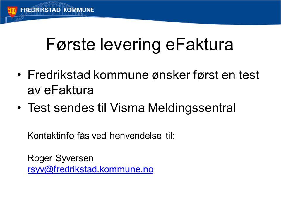 Første levering eFaktura Fredrikstad kommune ønsker først en test av eFaktura Test sendes til Visma Meldingssentral Kontaktinfo fås ved henvendelse ti