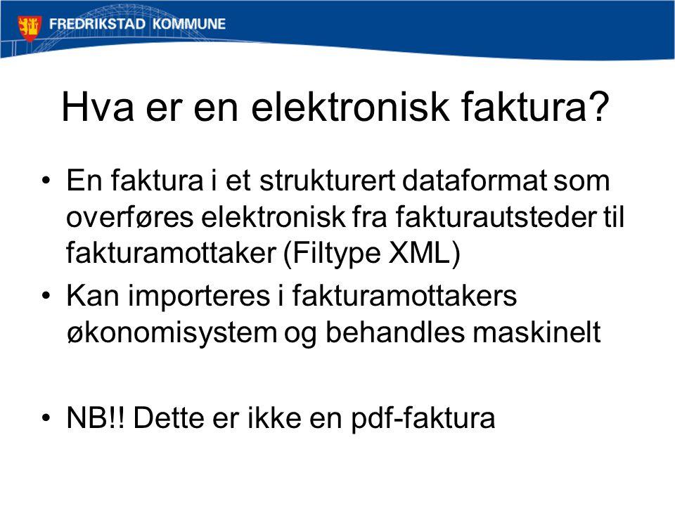 Hva er en elektronisk faktura? En faktura i et strukturert dataformat som overføres elektronisk fra fakturautsteder til fakturamottaker (Filtype XML)