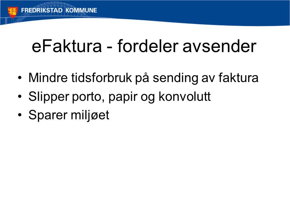 eFaktura - fordeler avsender Mindre tidsforbruk på sending av faktura Slipper porto, papir og konvolutt Sparer miljøet