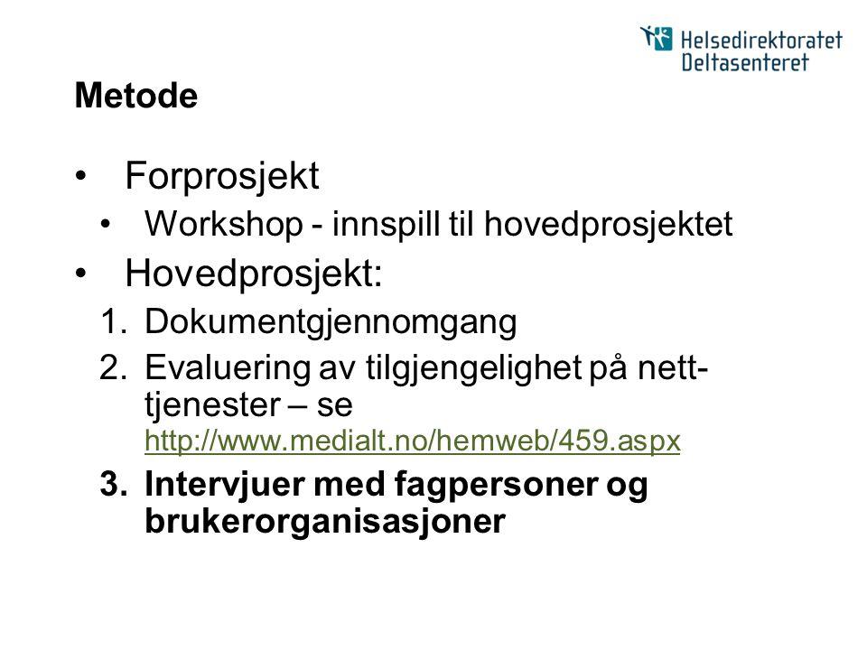 Metode Forprosjekt Workshop - innspill til hovedprosjektet Hovedprosjekt: 1.Dokumentgjennomgang 2.Evaluering av tilgjengelighet på nett- tjenester – s