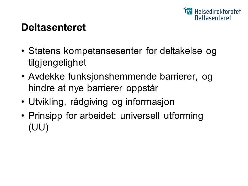 Deltasenteret Statens kompetansesenter for deltakelse og tilgjengelighet Avdekke funksjonshemmende barrierer, og hindre at nye barrierer oppstår Utvik