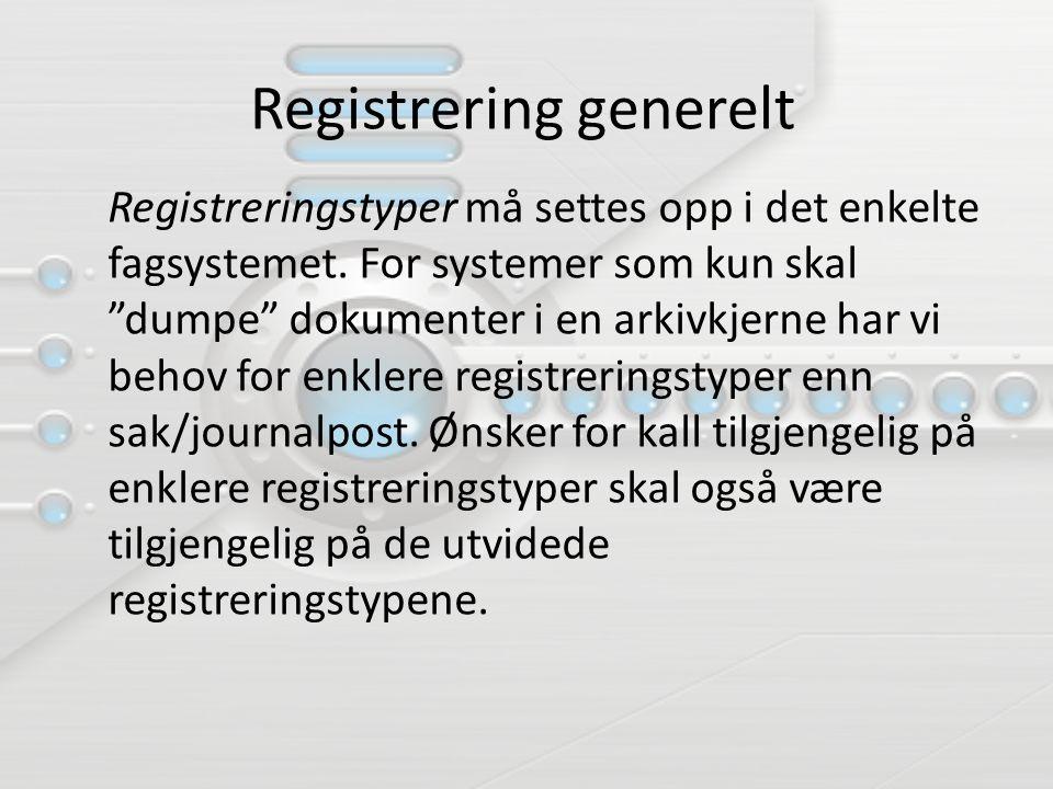 """Registrering generelt Registreringstyper må settes opp i det enkelte fagsystemet. For systemer som kun skal """"dumpe"""" dokumenter i en arkivkjerne har vi"""