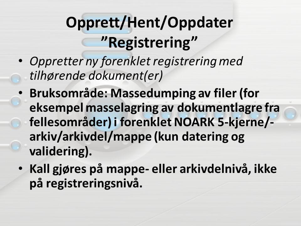 """Opprett/Hent/Oppdater """"Registrering"""" Oppretter ny forenklet registrering med tilhørende dokument(er) Bruksområde: Massedumping av filer (for eksempel"""