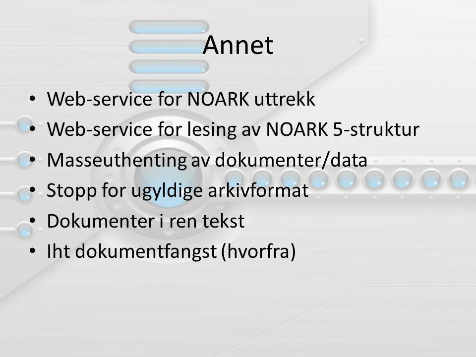 Annet Web-service for NOARK uttrekk Web-service for lesing av NOARK 5-struktur Masseuthenting av dokumenter/data Stopp for ugyldige arkivformat Dokumenter i ren tekst Iht dokumentfangst (hvorfra)