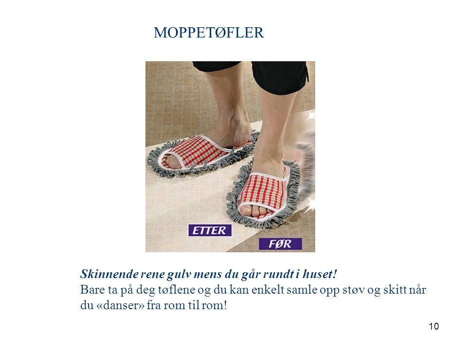 10 MOPPETØFLER Skinnende rene gulv mens du går rundt i huset! Bare ta på deg tøflene og du kan enkelt samle opp støv og skitt når du «danser» fra rom