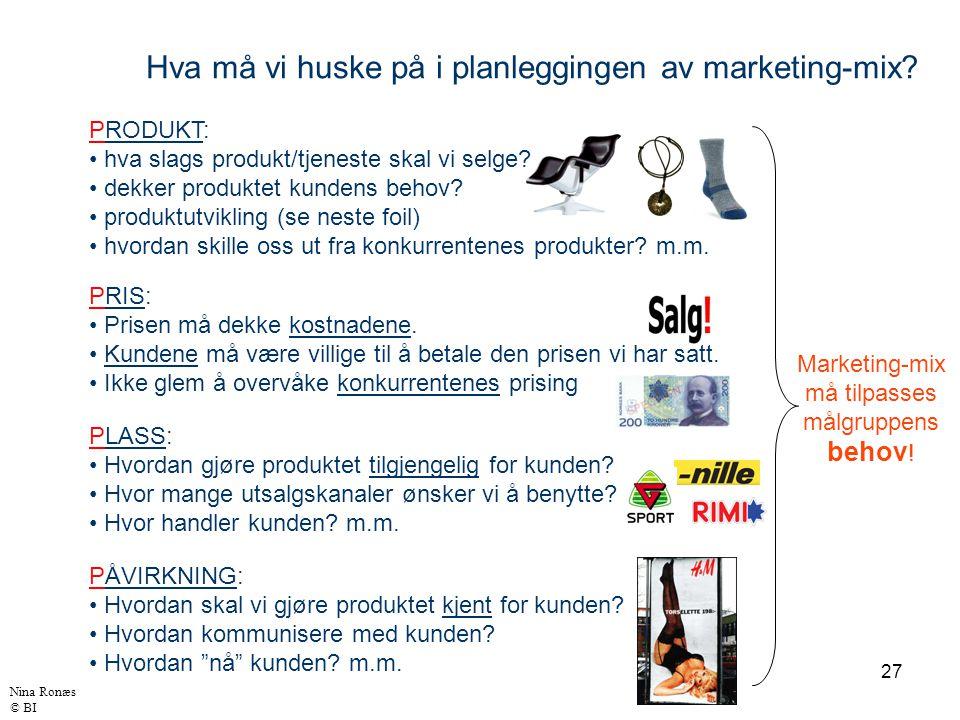 27 Hva må vi huske på i planleggingen av marketing-mix? PRODUKT: hva slags produkt/tjeneste skal vi selge? dekker produktet kundens behov? produktutvi