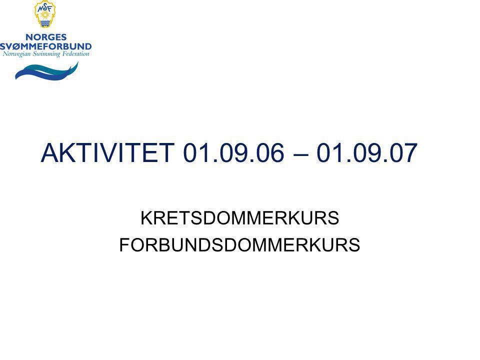 AKTIVITET 01.09.06 – 01.09.07 KRETSDOMMERKURS FORBUNDSDOMMERKURS