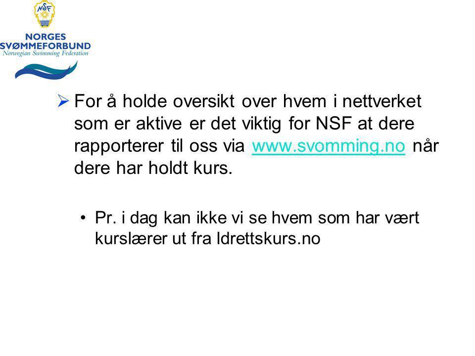  For å holde oversikt over hvem i nettverket som er aktive er det viktig for NSF at dere rapporterer til oss via www.svomming.no når dere har holdt kurs.www.svomming.no Pr.