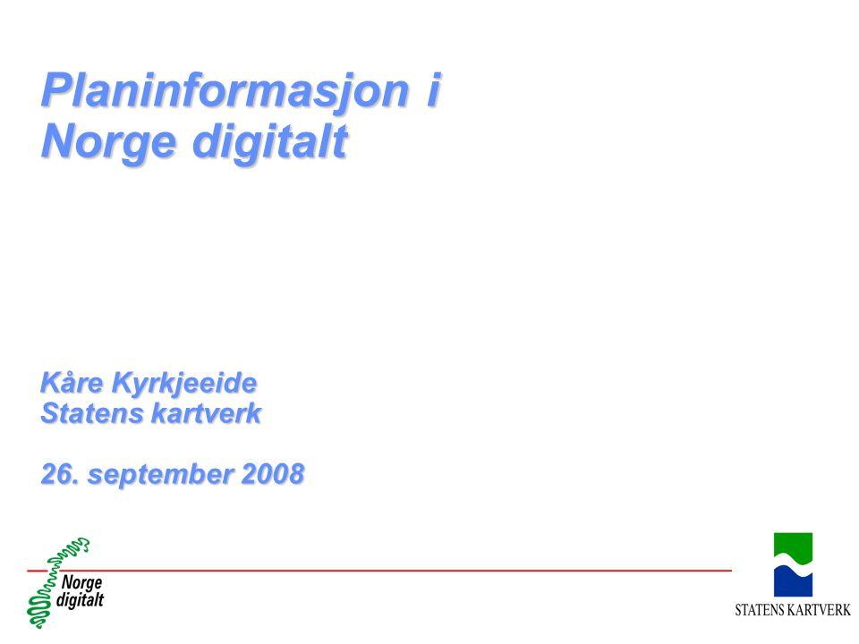 Planinformasjon i Norge digitalt Kåre Kyrkjeeide Statens kartverk 26. september 2008