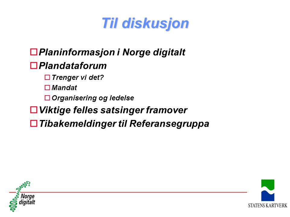 Til diskusjon oPlaninformasjon i Norge digitalt oPlandataforum oTrenger vi det? oMandat oOrganisering og ledelse oViktige felles satsinger framover oT