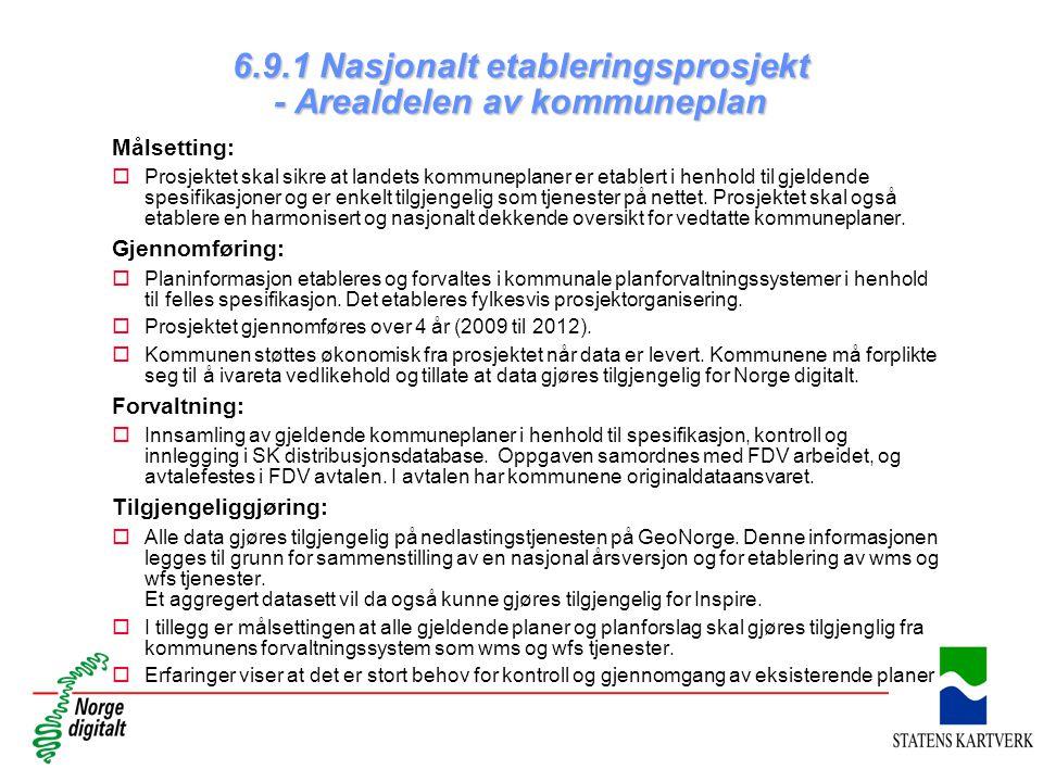 6.9.1 Nasjonalt etableringsprosjekt - Arealdelen av kommuneplan Målsetting: oProsjektet skal sikre at landets kommuneplaner er etablert i henhold til