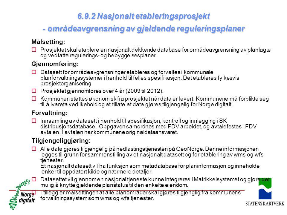 6.9.2 Nasjonalt etableringsprosjekt - områdeavgrensning av gjeldende reguleringsplaner Målsetting: oProsjektet skal etablere en nasjonalt dekkende dat