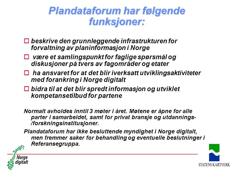 Plandataforum har følgende funksjoner: obeskrive den grunnleggende infrastrukturen for forvaltning av planinformasjon i Norge o være et samlingspunkt