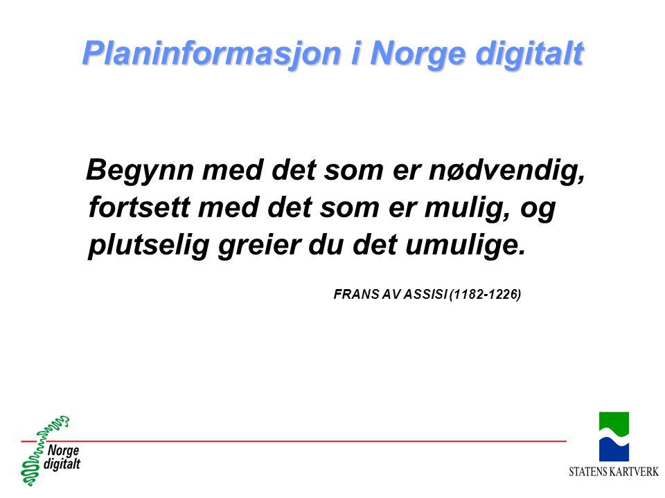Planinformasjon i Norge digitalt Begynn med det som er nødvendig, fortsett med det som er mulig, og plutselig greier du det umulige. FRANS AV ASSISI (