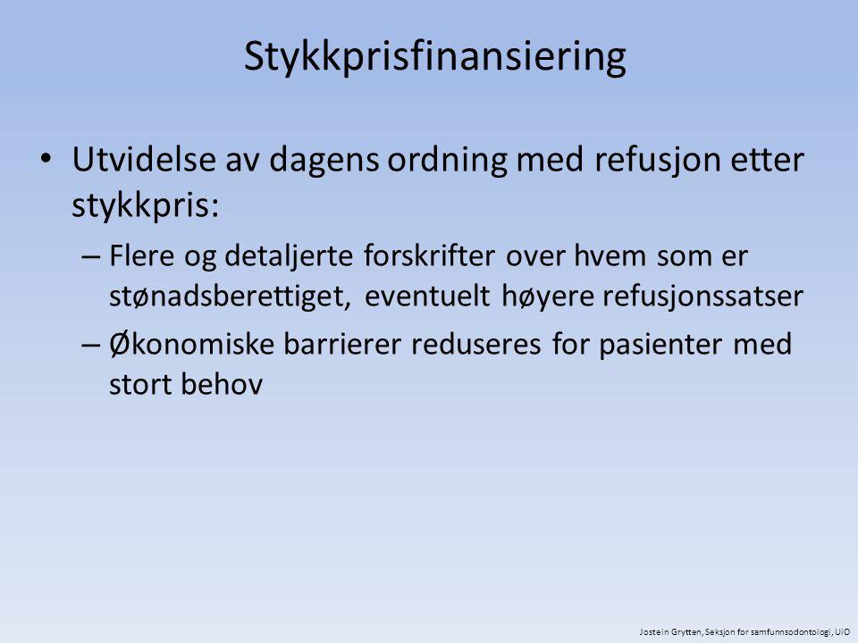 Stykkprisfinansiering Utvidelse av dagens ordning med refusjon etter stykkpris: – Flere og detaljerte forskrifter over hvem som er stønadsberettiget,