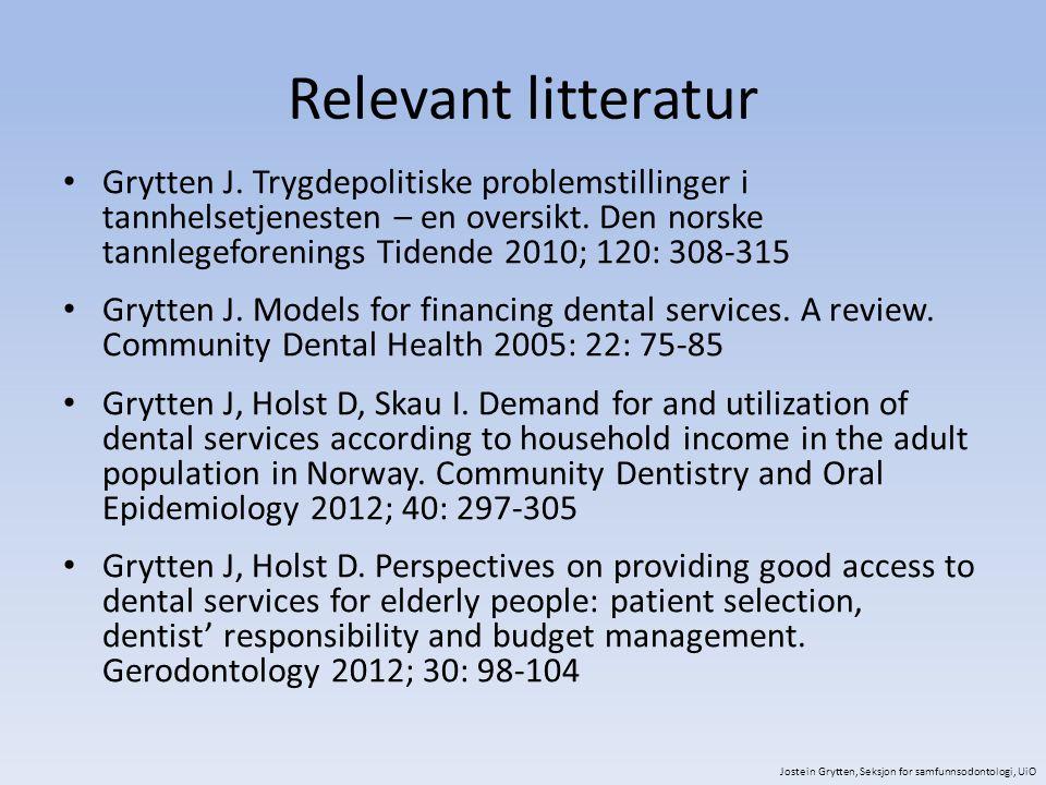 Relevant litteratur Grytten J. Trygdepolitiske problemstillinger i tannhelsetjenesten – en oversikt. Den norske tannlegeforenings Tidende 2010; 120: 3