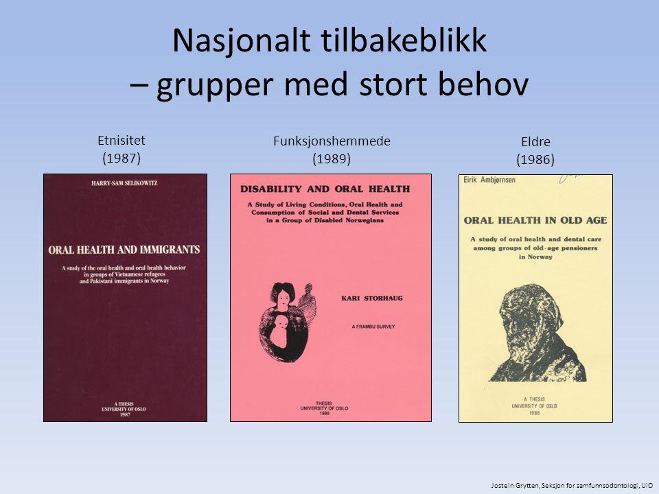 Nasjonalt tilbakeblikk – grupper med stort behov Etnisitet (1987) Funksjonshemmede (1989) Eldre (1986) Jostein Grytten, Seksjon for samfunnsodontologi