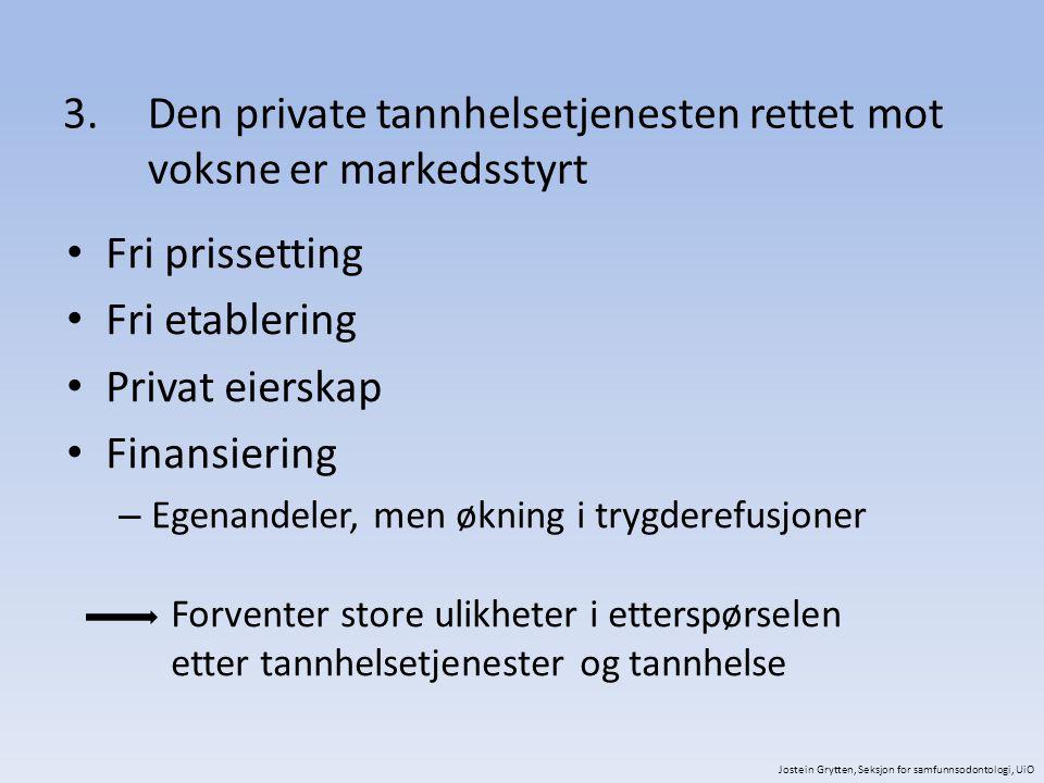 3.Den private tannhelsetjenesten rettet mot voksne er markedsstyrt Fri prissetting Fri etablering Privat eierskap Finansiering – Egenandeler, men økni