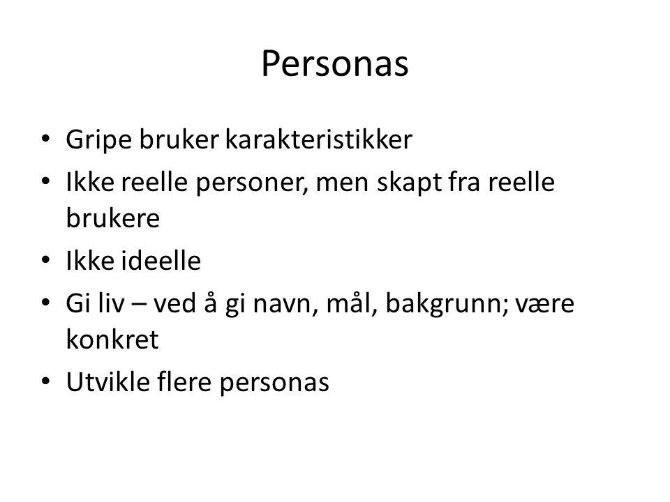 Personas Gripe bruker karakteristikker Ikke reelle personer, men skapt fra reelle brukere Ikke ideelle Gi liv – ved å gi navn, mål, bakgrunn; være kon
