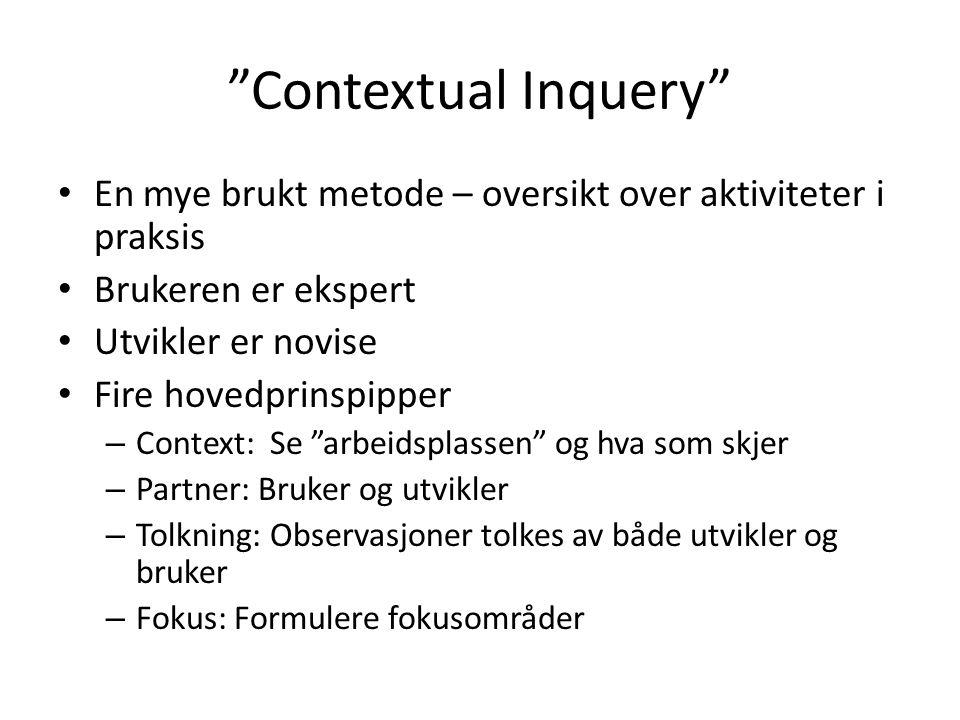 """""""Contextual Inquery"""" En mye brukt metode – oversikt over aktiviteter i praksis Brukeren er ekspert Utvikler er novise Fire hovedprinspipper – Context:"""