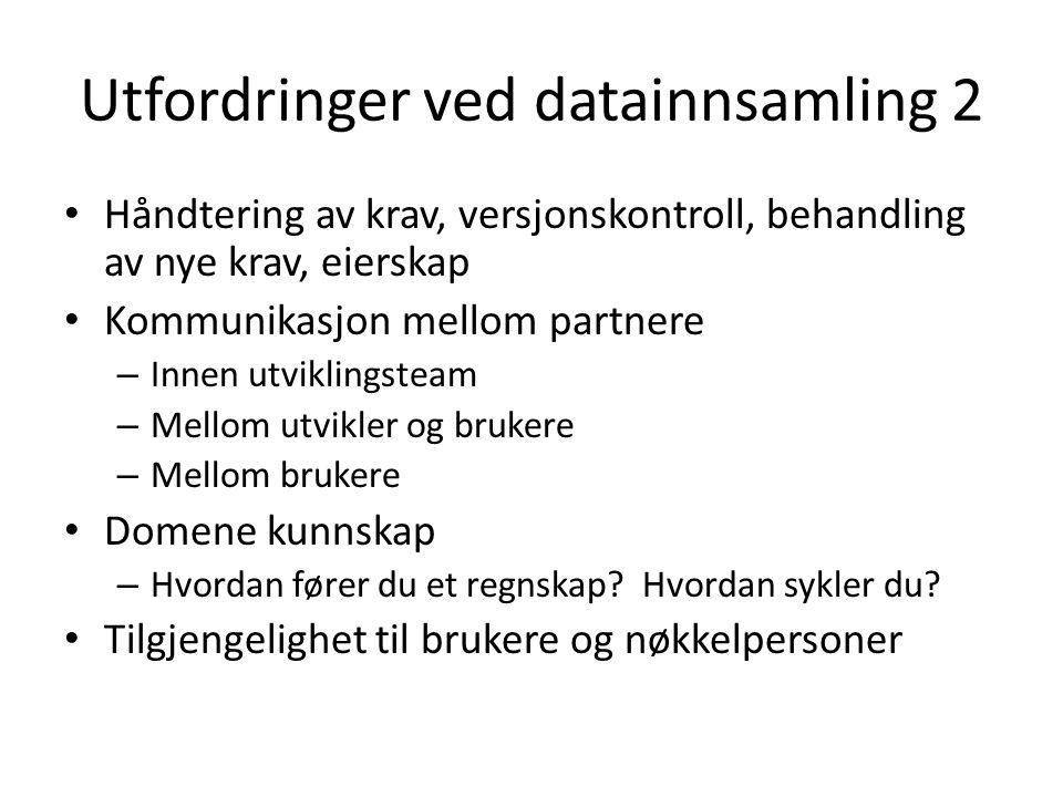 Utfordringer ved datainnsamling 2 Håndtering av krav, versjonskontroll, behandling av nye krav, eierskap Kommunikasjon mellom partnere – Innen utvikli