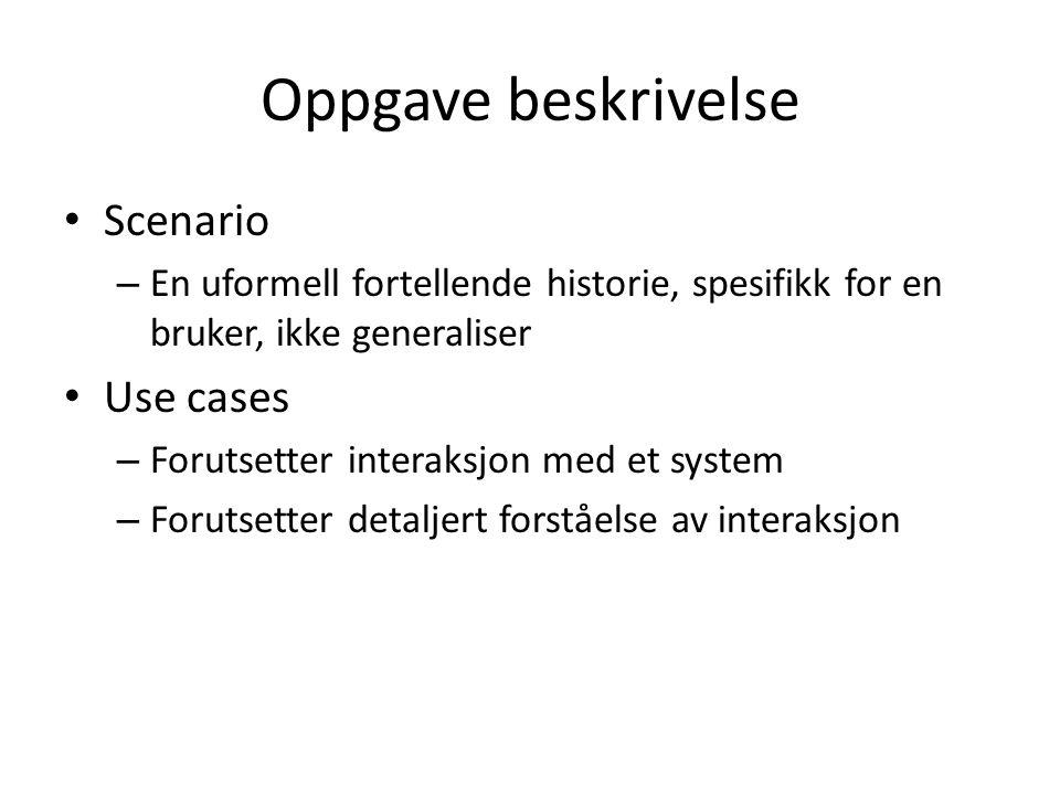 Oppgave beskrivelse Scenario – En uformell fortellende historie, spesifikk for en bruker, ikke generaliser Use cases – Forutsetter interaksjon med et