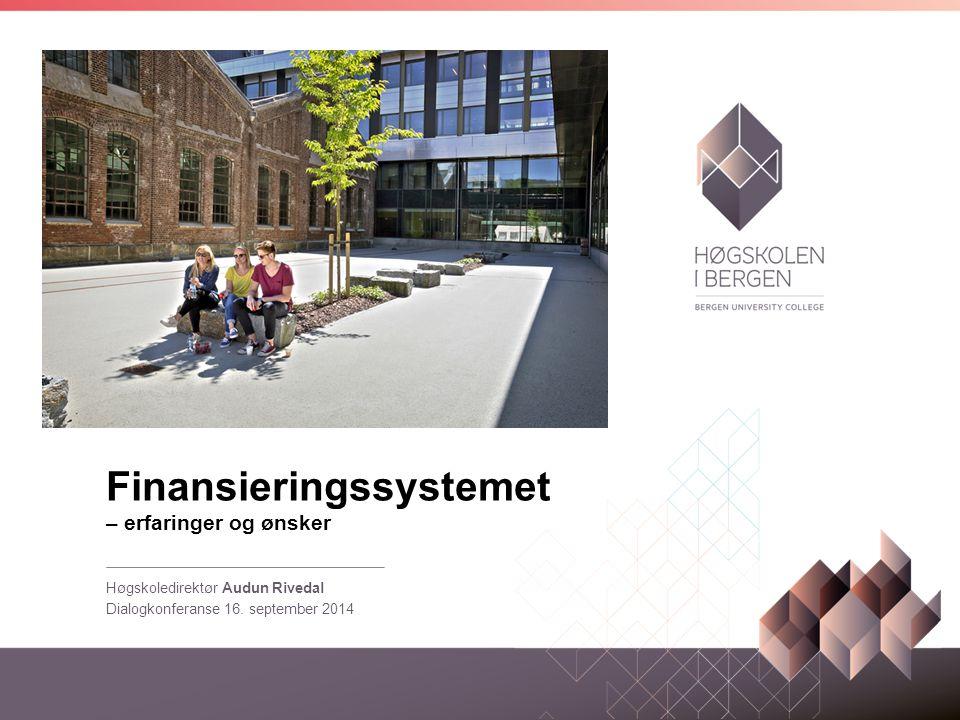 Finansieringssystemet – erfaringer og ønsker Høgskoledirektør Audun Rivedal Dialogkonferanse 16.