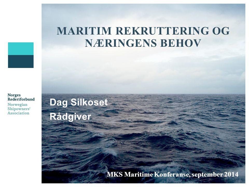 MARITIM REKRUTTERING OG NÆRINGENS BEHOV Dag Silkoset Rådgiver MKS Maritime Konferanse, september 2014