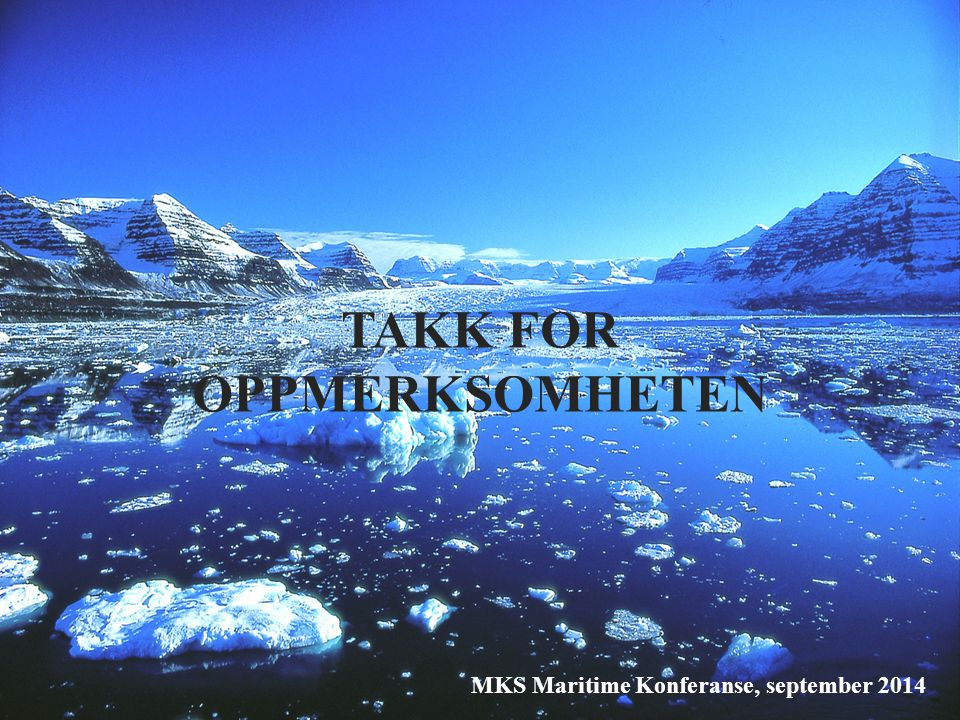 TAKK FOR OPPMERKSOMHETEN MKS Maritime Konferanse, september 2014