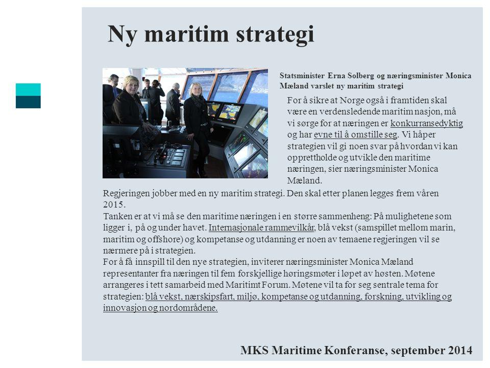 Regjeringen jobber med en ny maritim strategi. Den skal etter planen legges frem våren 2015. Tanken er at vi må se den maritime næringen i en større s