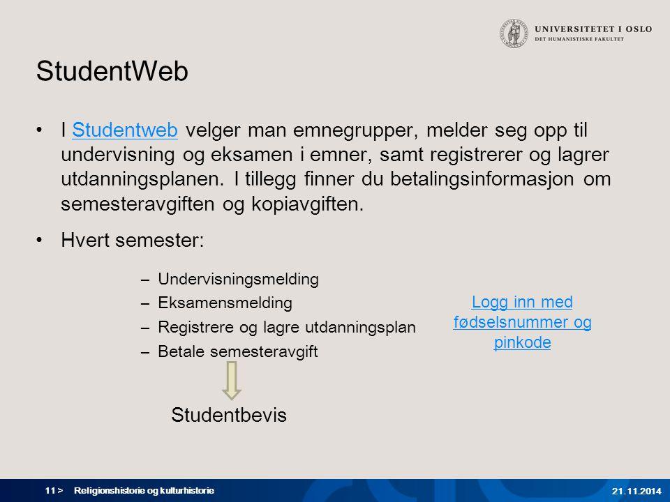 11 > Religionshistorie og kulturhistorie 21.11.2014 StudentWeb I Studentweb velger man emnegrupper, melder seg opp til undervisning og eksamen i emner, samt registrerer og lagrer utdanningsplanen.