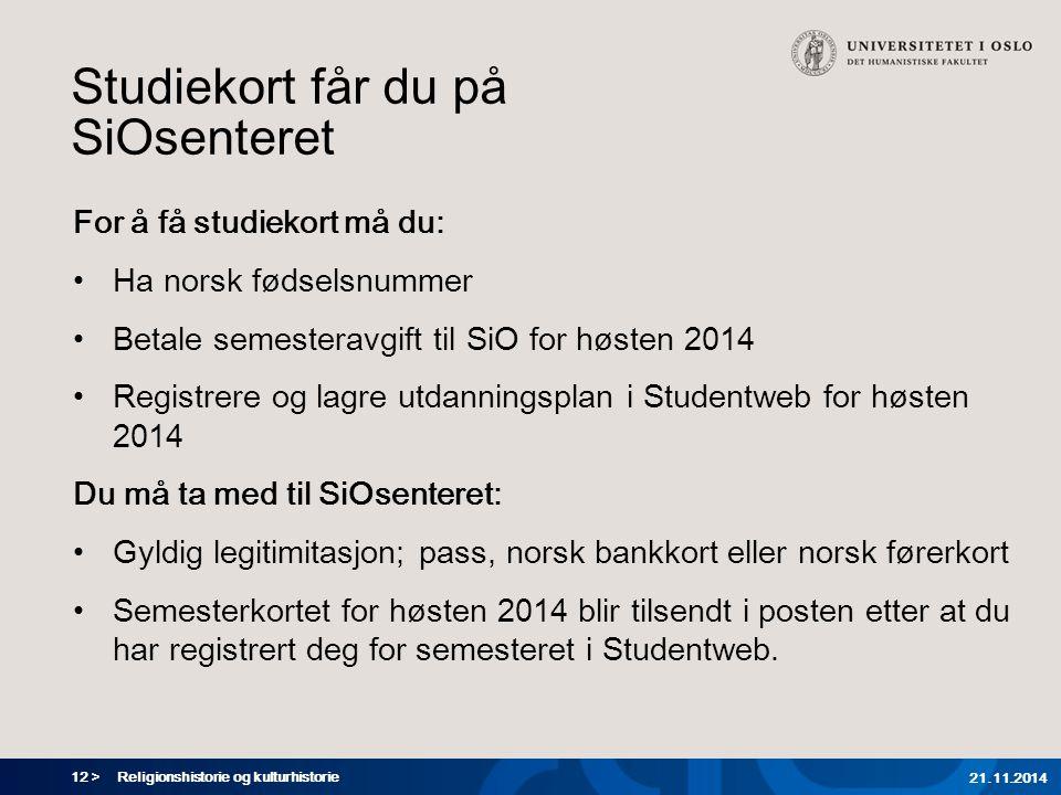 12 > Studiekort får du på SiOsenteret For å få studiekort må du: Ha norsk fødselsnummer Betale semesteravgift til SiO for høsten 2014 Registrere og la